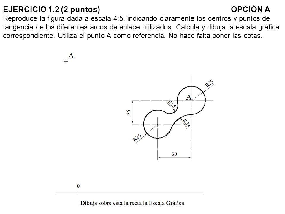 EJERCICIO 1.2 (2 puntos) OPCIÓN A Reproduce la figura dada a escala 4:5, indicando claramente los centros y puntos de tangencia de los diferentes arcos de enlace utilizados.