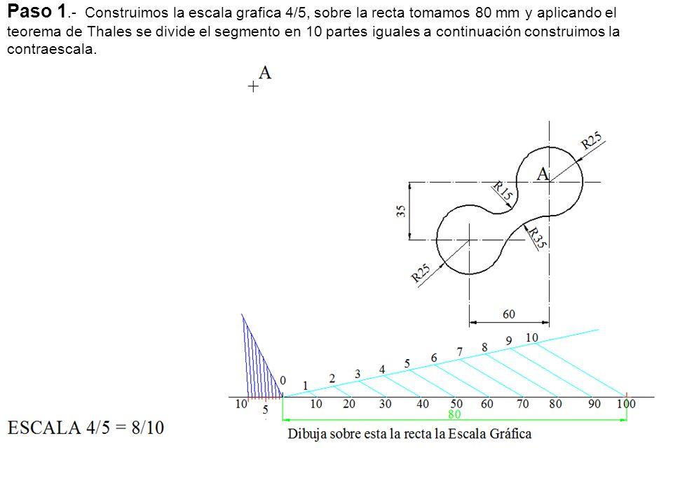Paso 1.- Construimos la escala grafica 4/5, sobre la recta tomamos 80 mm y aplicando el teorema de Thales se divide el segmento en 10 partes iguales a continuación construimos la contraescala.