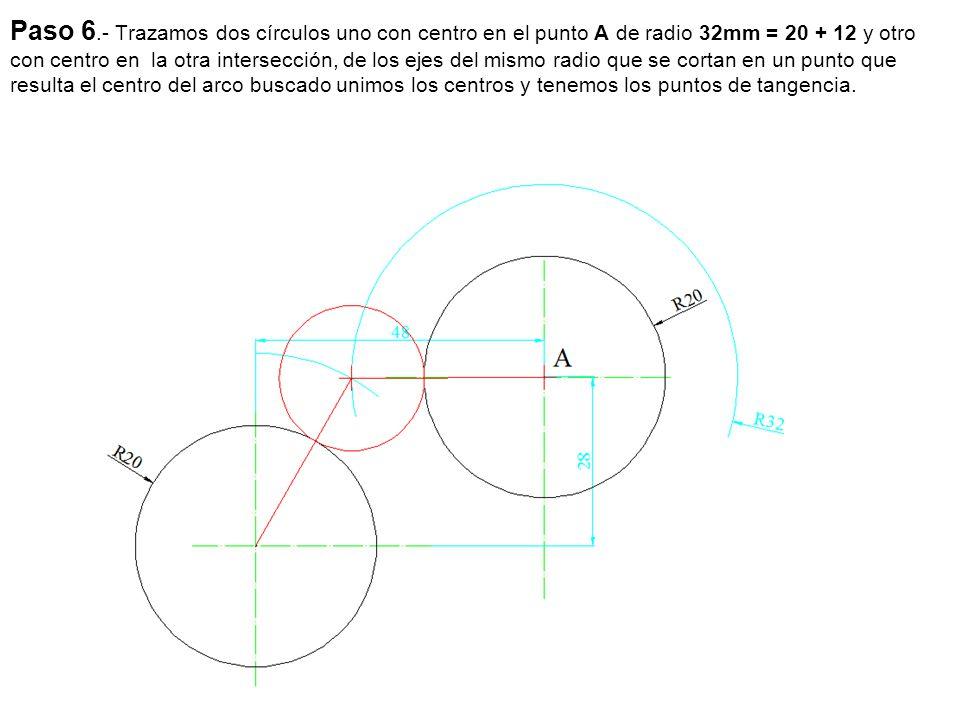Paso 6.- Trazamos dos círculos uno con centro en el punto A de radio 32mm = 20 + 12 y otro con centro en la otra intersección, de los ejes del mismo radio que se cortan en un punto que resulta el centro del arco buscado unimos los centros y tenemos los puntos de tangencia.