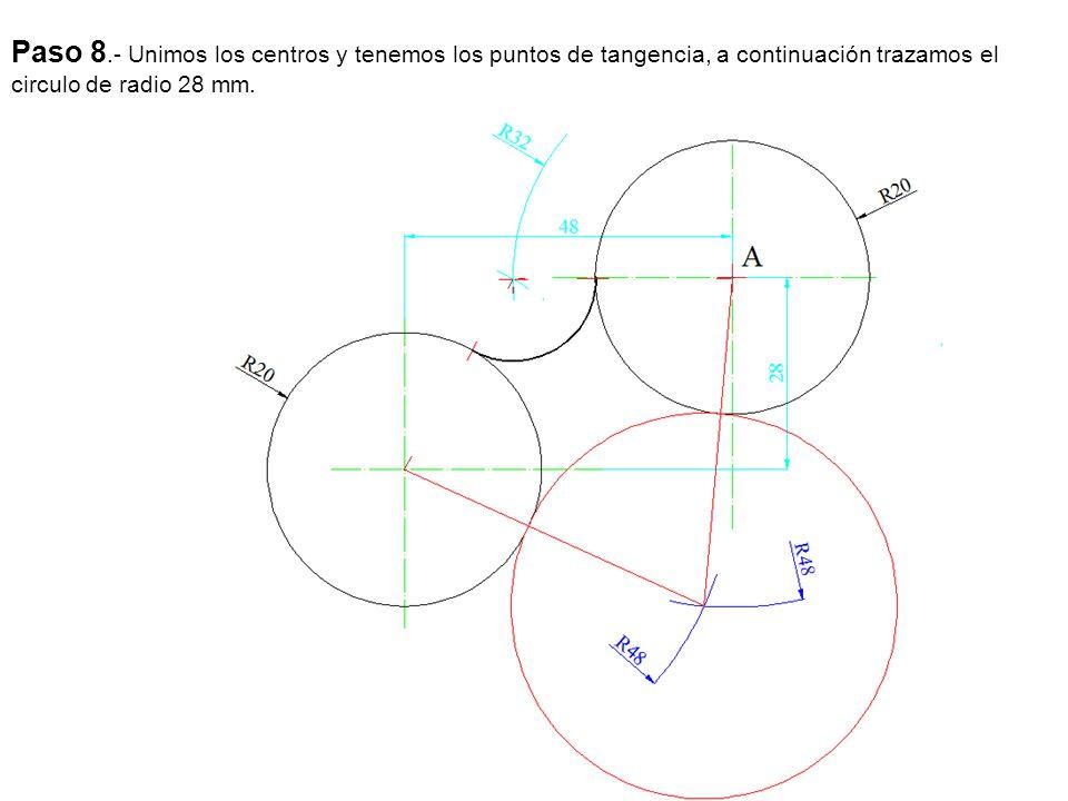 Paso 8.- Unimos los centros y tenemos los puntos de tangencia, a continuación trazamos el circulo de radio 28 mm.