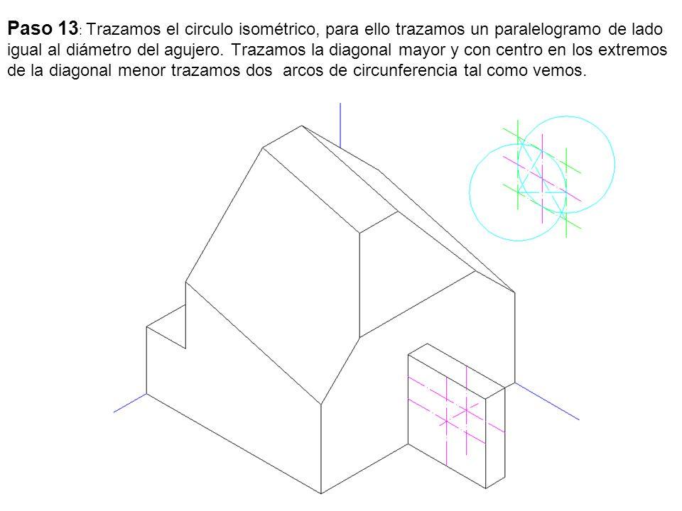 Paso 13: Trazamos el circulo isométrico, para ello trazamos un paralelogramo de lado igual al diámetro del agujero.