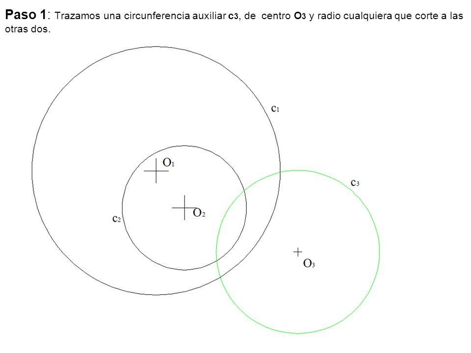Paso 1: Trazamos una circunferencia auxiliar c3, de centro O3 y radio cualquiera que corte a las otras dos.