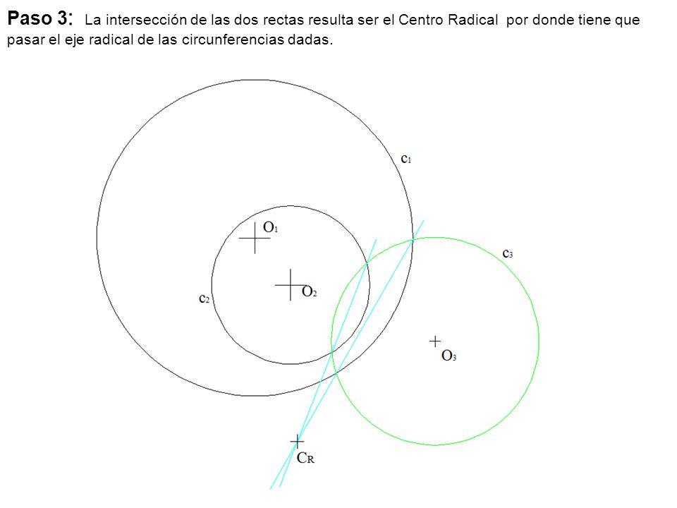 Paso 3: La intersección de las dos rectas resulta ser el Centro Radical por donde tiene que pasar el eje radical de las circunferencias dadas.