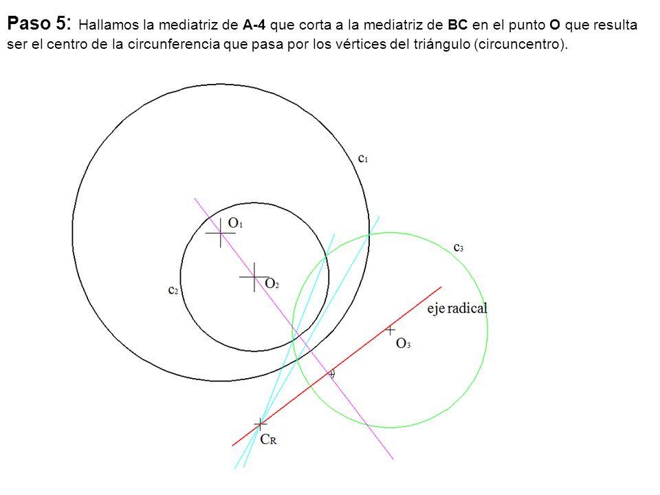 Paso 5: Hallamos la mediatriz de A-4 que corta a la mediatriz de BC en el punto O que resulta ser el centro de la circunferencia que pasa por los vértices del triángulo (circuncentro).