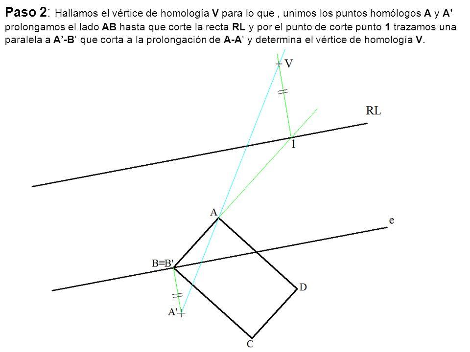 Paso 2: Hallamos el vértice de homología V para lo que , unimos los puntos homólogos A y A' prolongamos el lado AB hasta que corte la recta RL y por el punto de corte punto 1 trazamos una paralela a A'-B' que corta a la prolongación de A-A' y determina el vértice de homología V.