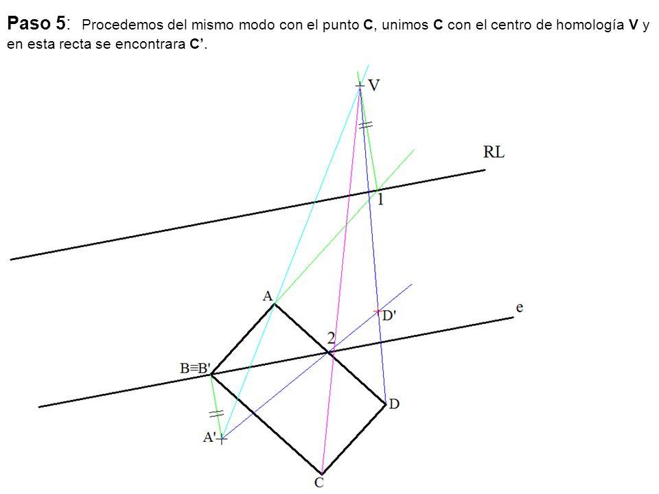 Paso 5: Procedemos del mismo modo con el punto C, unimos C con el centro de homología V y en esta recta se encontrara C'.