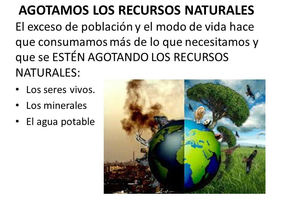 AGOTAMOS LOS RECURSOS NATURALES