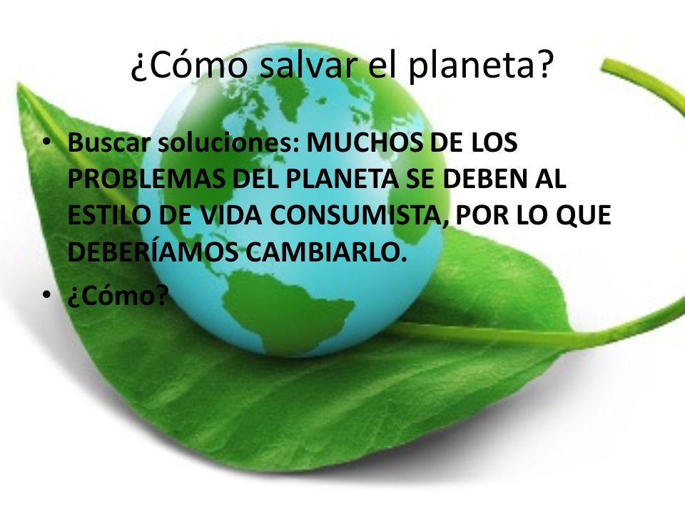 ¿Cómo salvar el planeta