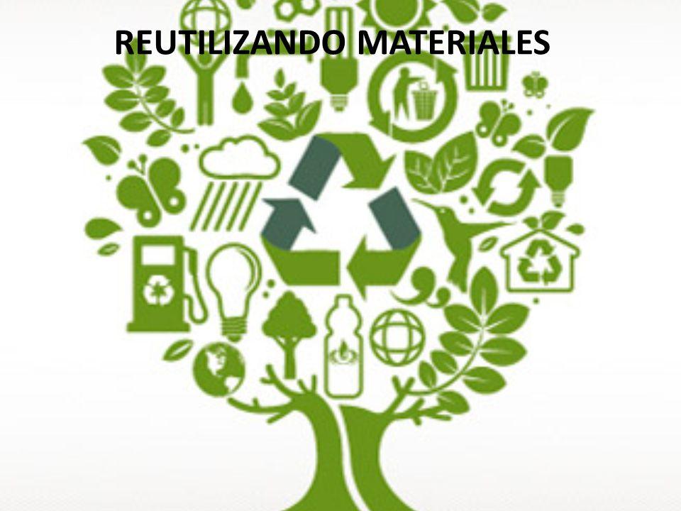 REUTILIZANDO MATERIALES