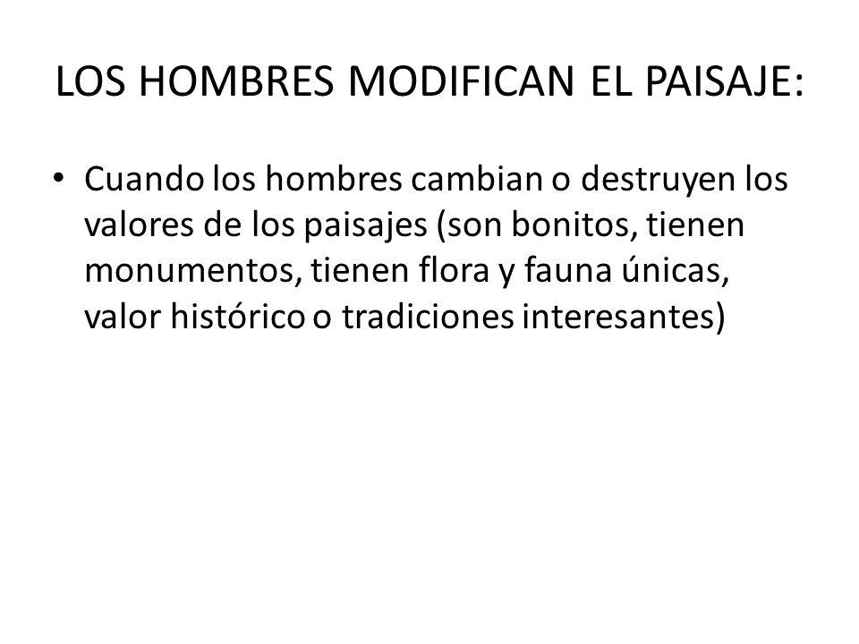 LOS HOMBRES MODIFICAN EL PAISAJE: