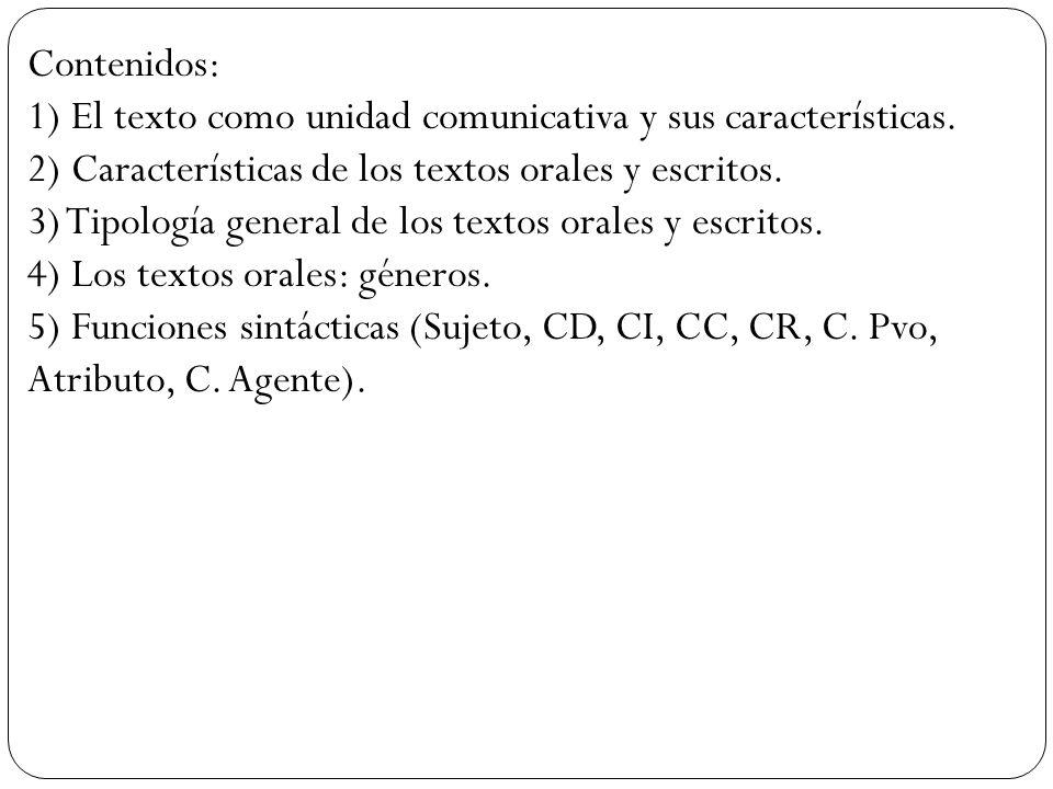 Contenidos: 1) El texto como unidad comunicativa y sus características. 2) Características de los textos orales y escritos.