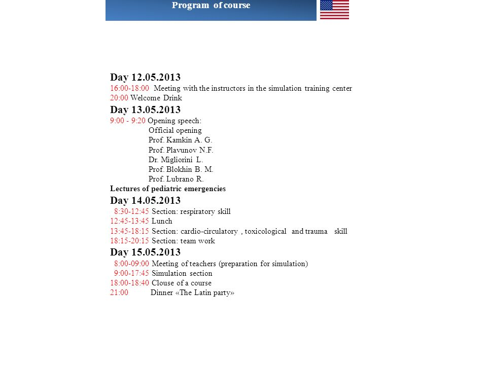 Program of course Day 12.05.2013. 16:00-18:00 Meeting with the instructors in the simulation training center.