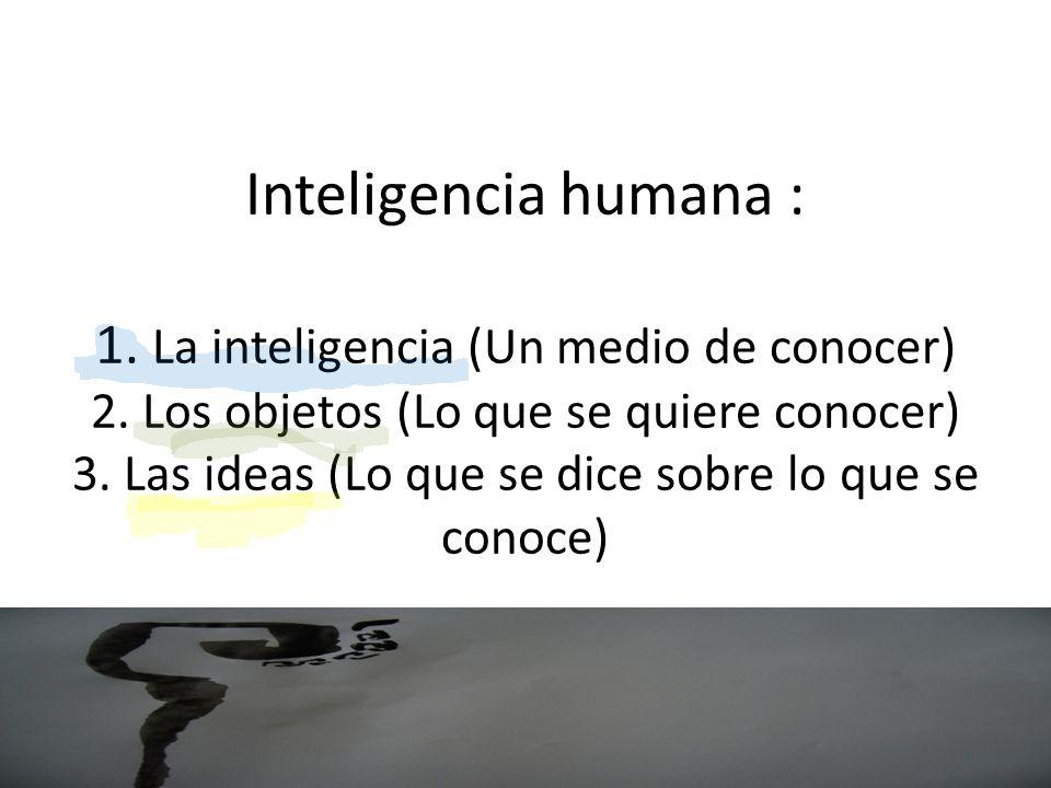 Inteligencia humana : 1. La inteligencia (Un medio de conocer) 2