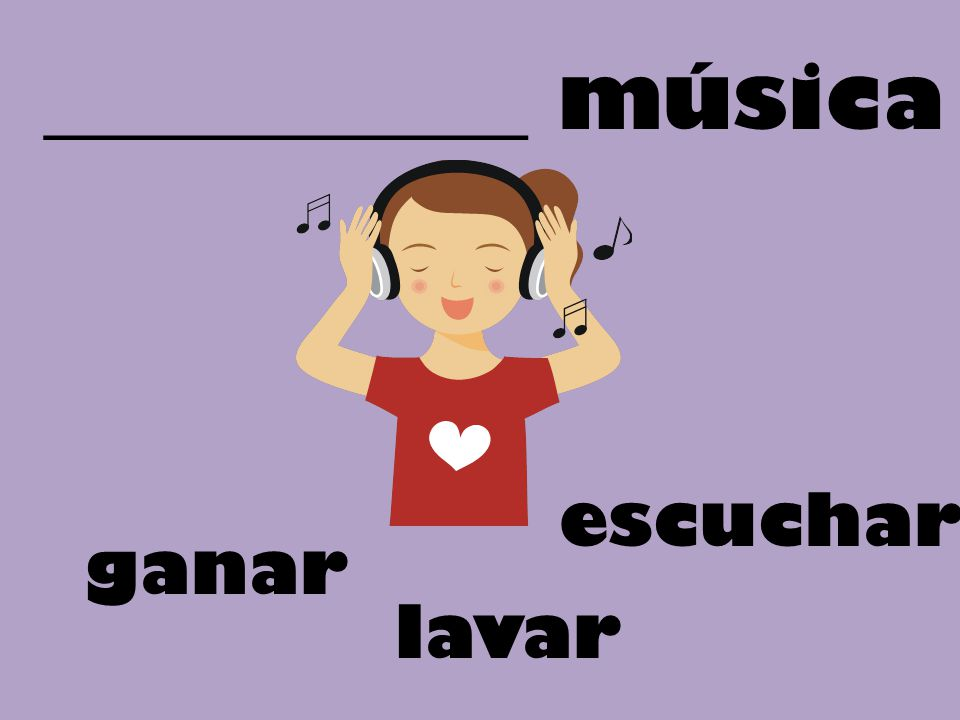 ___________ música escuchar ganar lavar