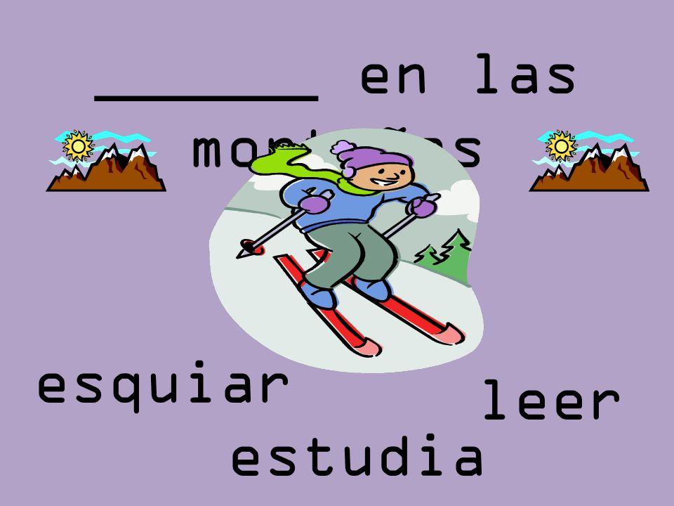 ______ en las montañas esquiar leer estudiar