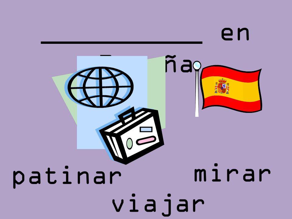 __________ en España mirar patinar viajar