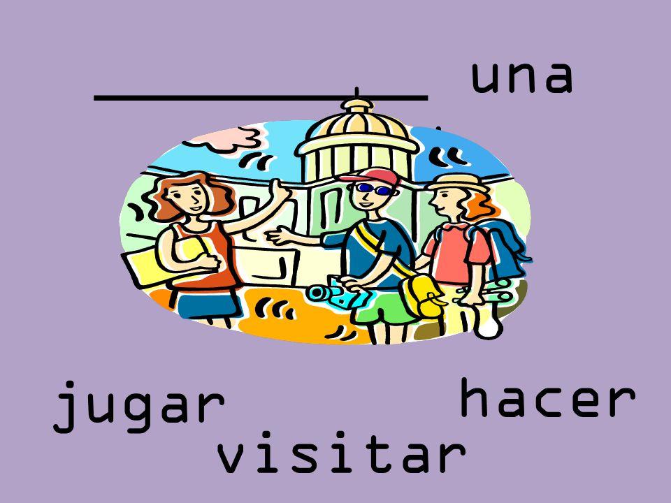 _________ una ciudad hacer jugar visitar