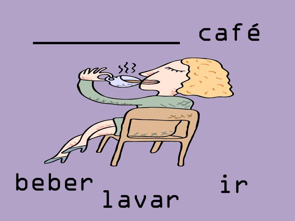 _________ café beber ir lavar