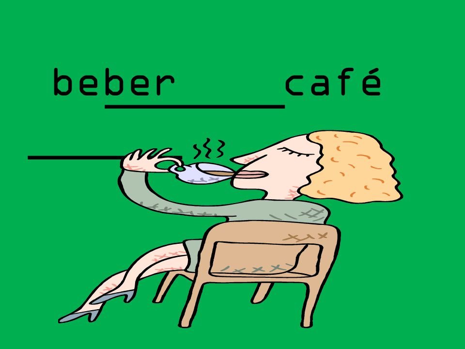 beber café _______ ______
