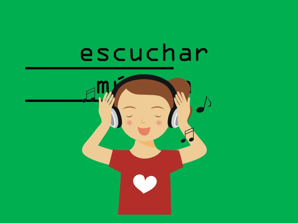 escuchar música _________ ________