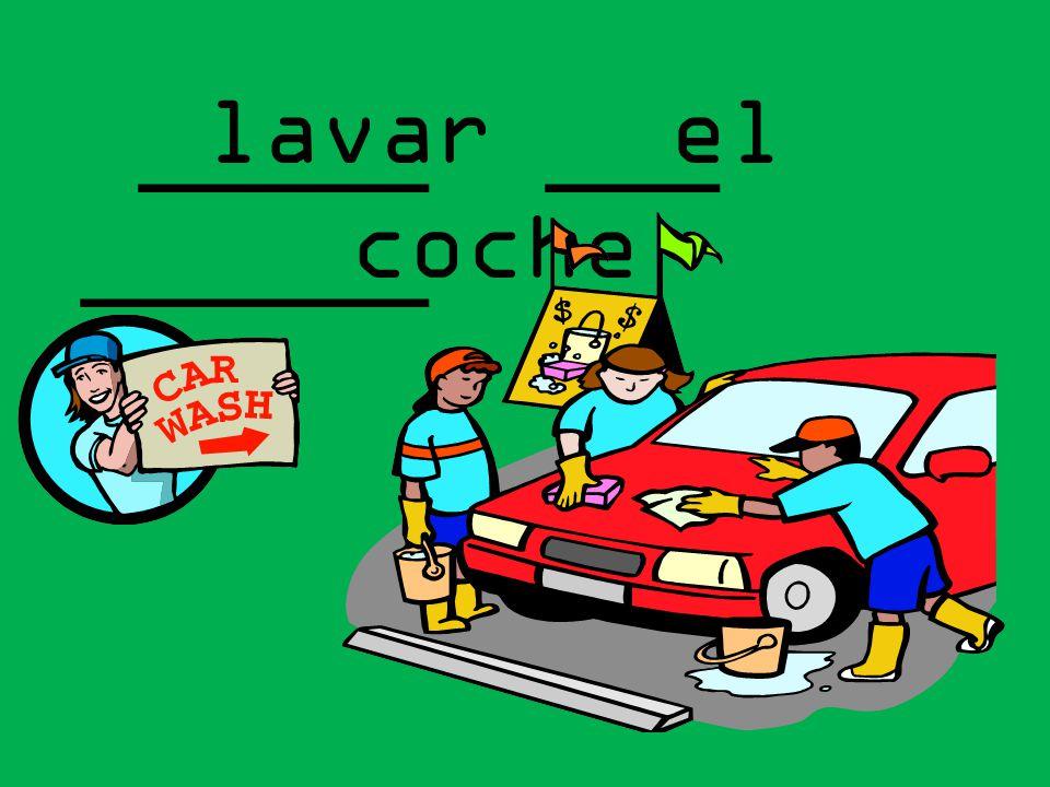 lavar el coche _____ ___ ______