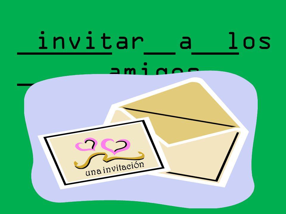 invitar a los amigos ______ __ ___ ______ una invitación