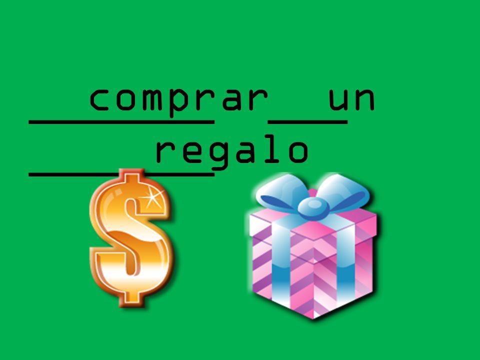 comprar un regalo _______ ___ _______