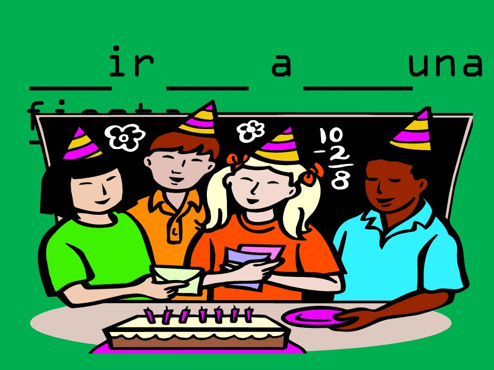 ir a una fiesta ___ ___ ____ _____