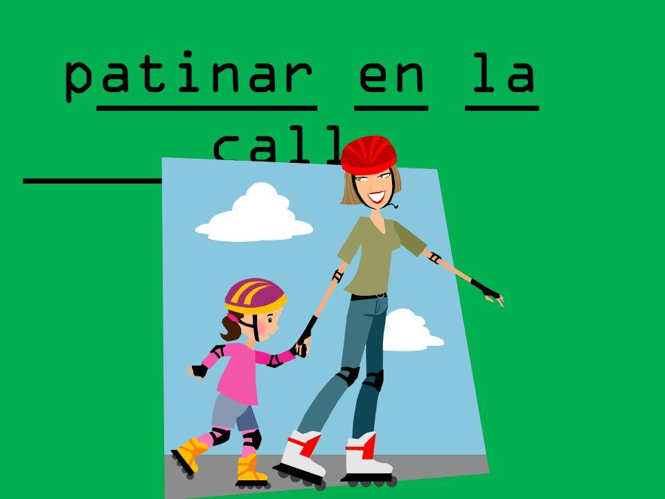 patinar en la calle ______ __ __ _____