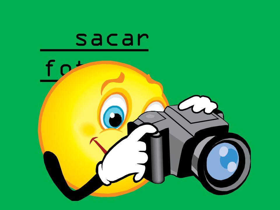 sacar fotos _______ _______