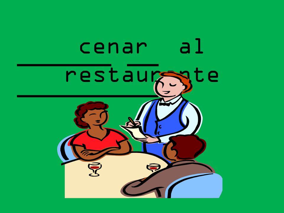 cenar al restaurante ______ __ _________