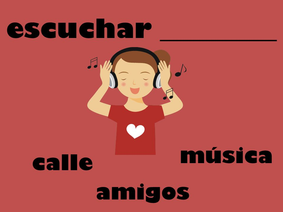 escuchar _________ música calle amigos