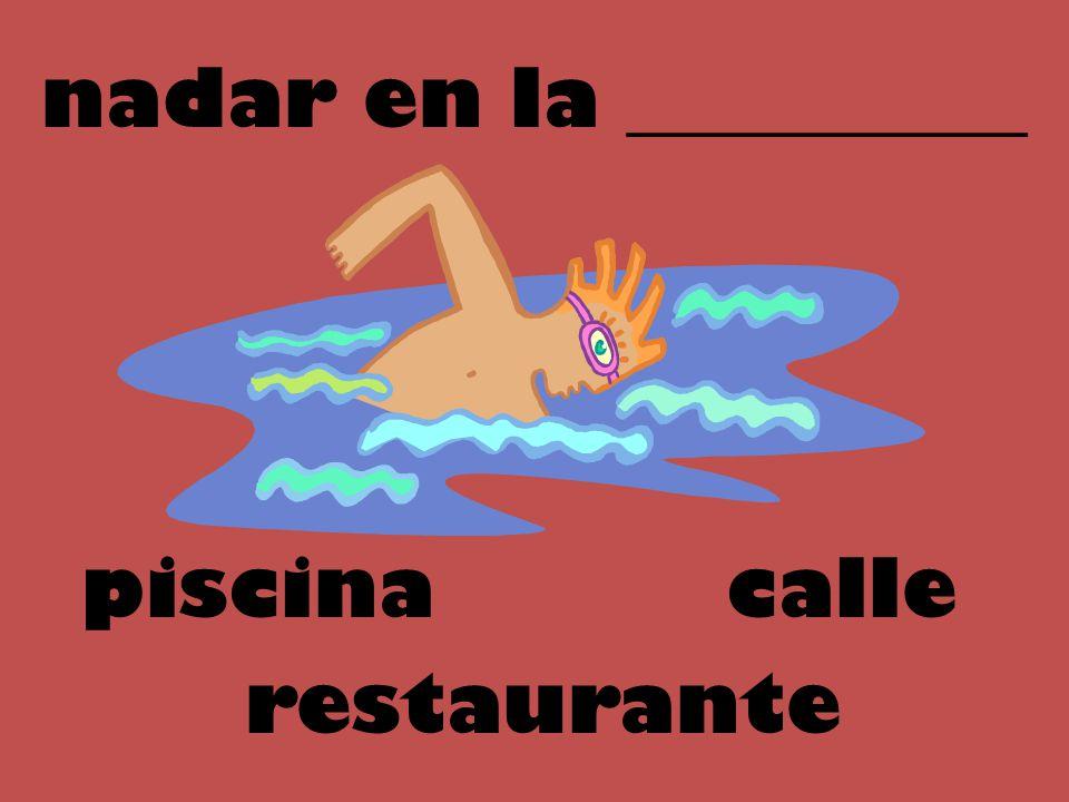 nadar en la __________ piscina calle restaurante