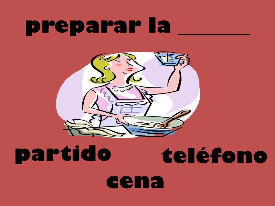 preparar la _______ partido teléfono cena