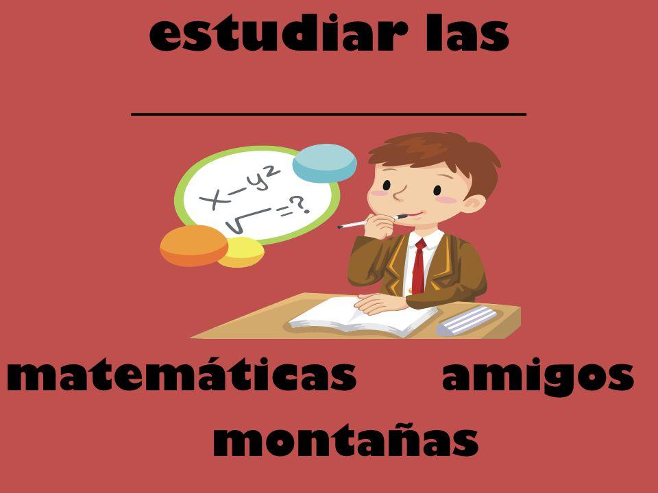 estudiar las ________________ matemáticas amigos montañas