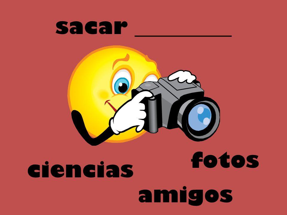 sacar _________ fotos ciencias amigos