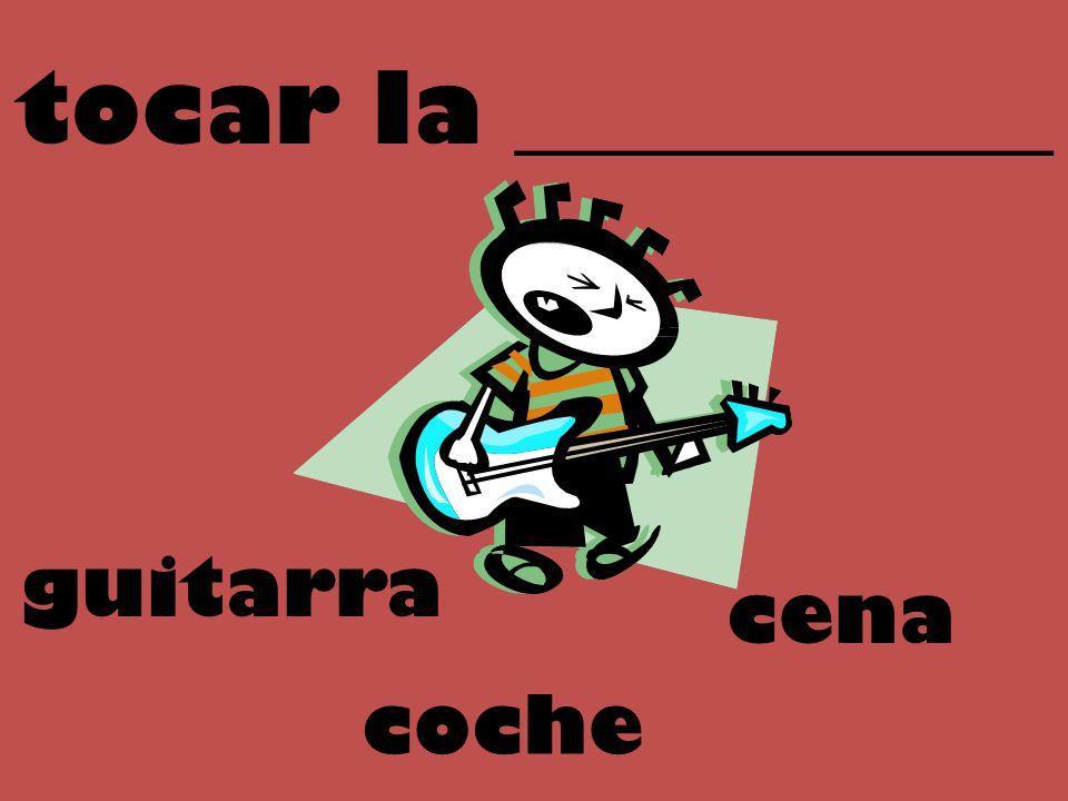 tocar la ___________ guitarra cena coche