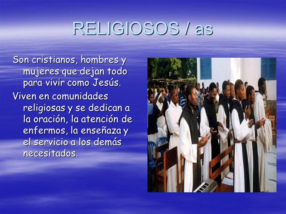 RELIGIOSOS / as Son cristianos, hombres y mujeres que dejan todo para vivir como Jesús.
