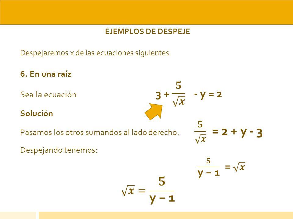𝟓 y − 1 = 𝒙 𝒙 = 𝟓 y − 1 6. En una raíz Sea la ecuación 3 + 𝟓 𝒙 - y = 2