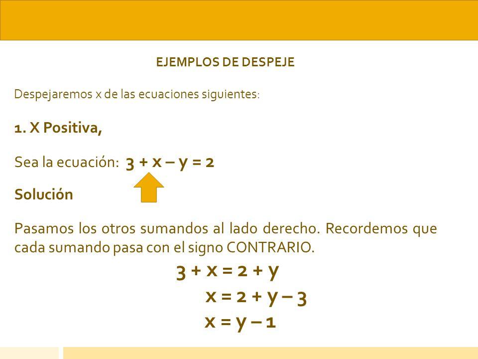 x = 2 + y – 3 x = y – 1 1. X Positiva, Sea la ecuación: 3 + x – y = 2