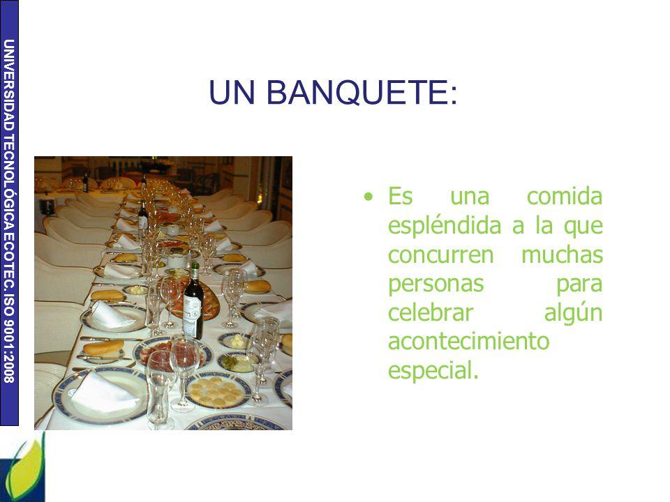 UN BANQUETE: Es una comida espléndida a la que concurren muchas personas para celebrar algún acontecimiento especial.