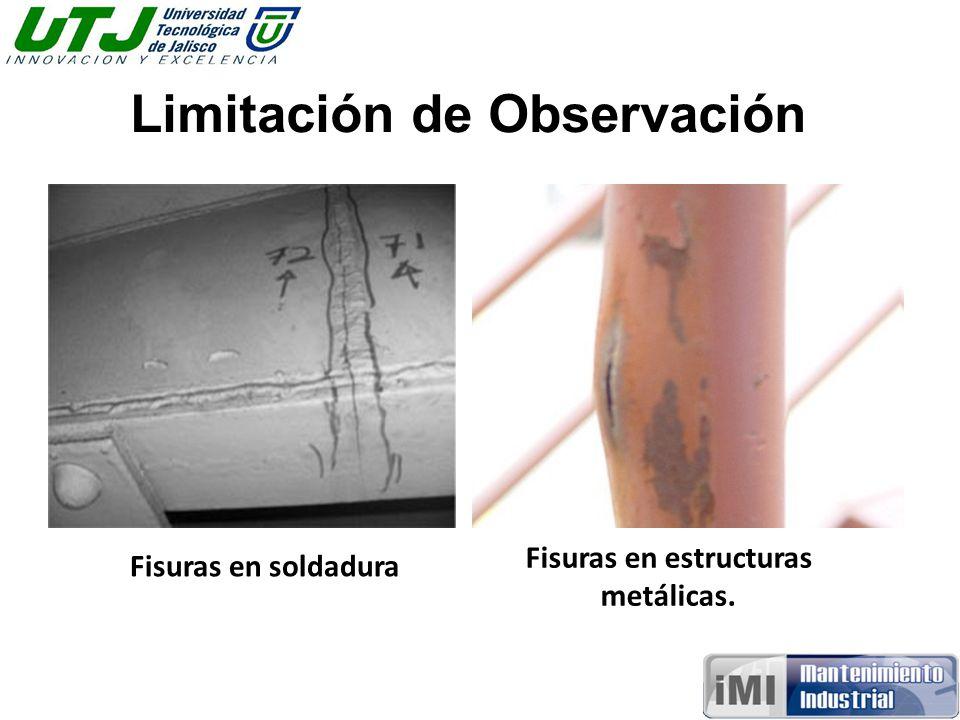 Limitación de Observación Fisuras en estructuras metálicas.