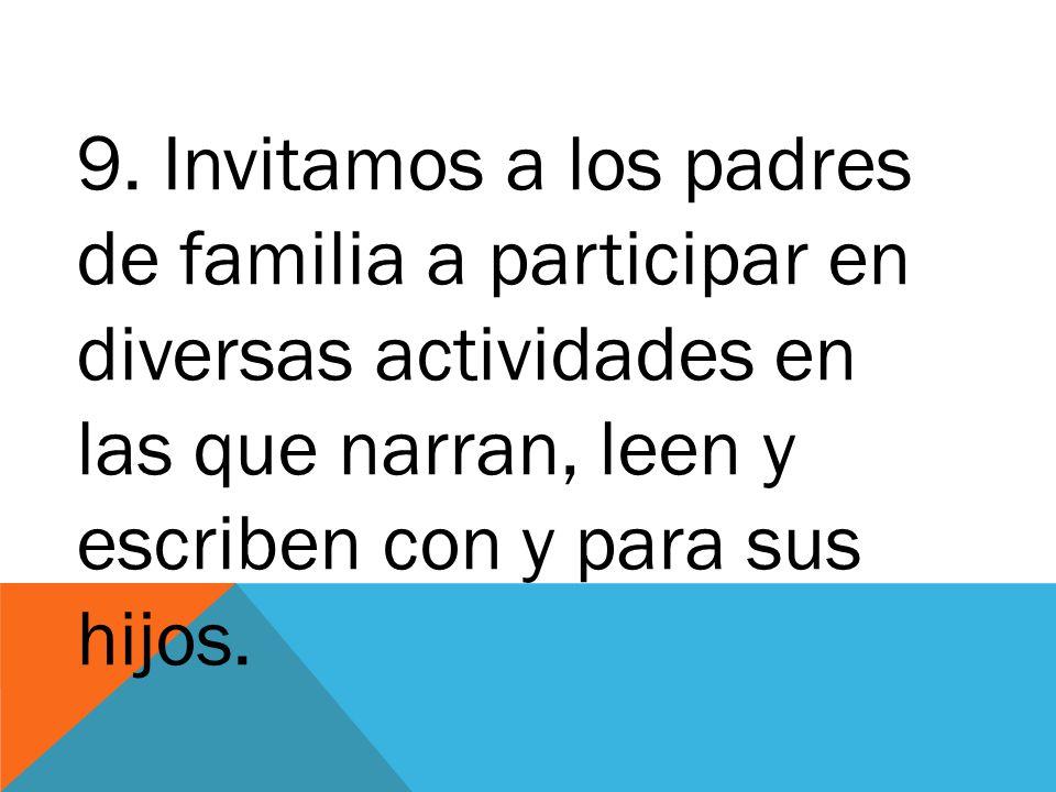 9. Invitamos a los padres de familia a participar en diversas actividades en las que narran, leen y