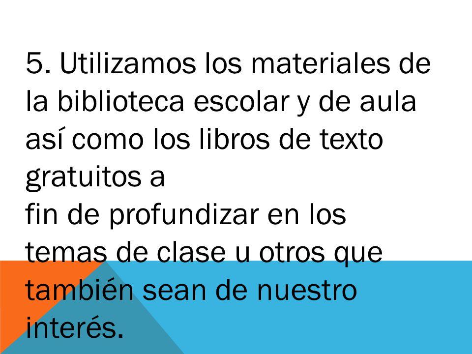 5. Utilizamos los materiales de la biblioteca escolar y de aula así como los libros de texto gratuitos a