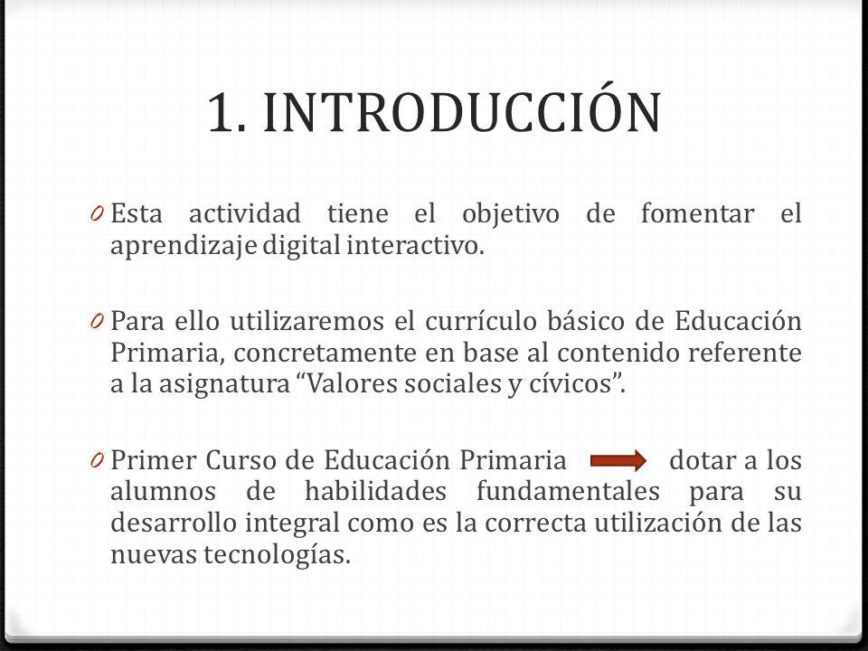 1. INTRODUCCIÓN Esta actividad tiene el objetivo de fomentar el aprendizaje digital interactivo.