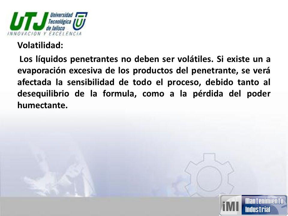 Volatilidad: Los líquidos penetrantes no deben ser volátiles