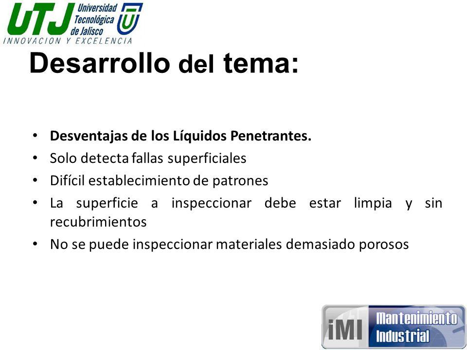 Desarrollo del tema: Desventajas de los Líquidos Penetrantes.