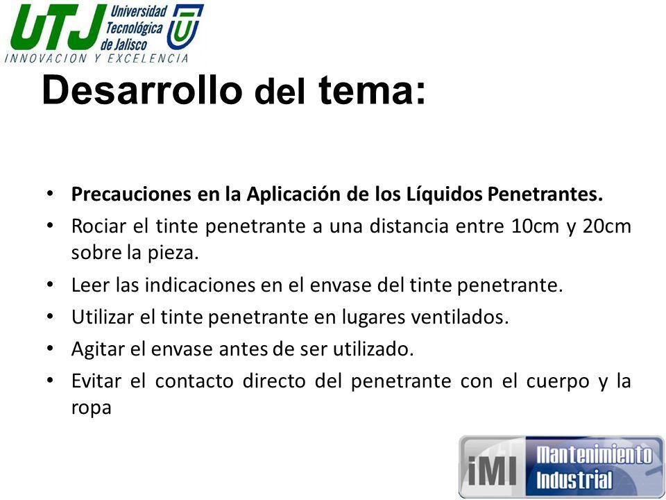 Desarrollo del tema: Precauciones en la Aplicación de los Líquidos Penetrantes.