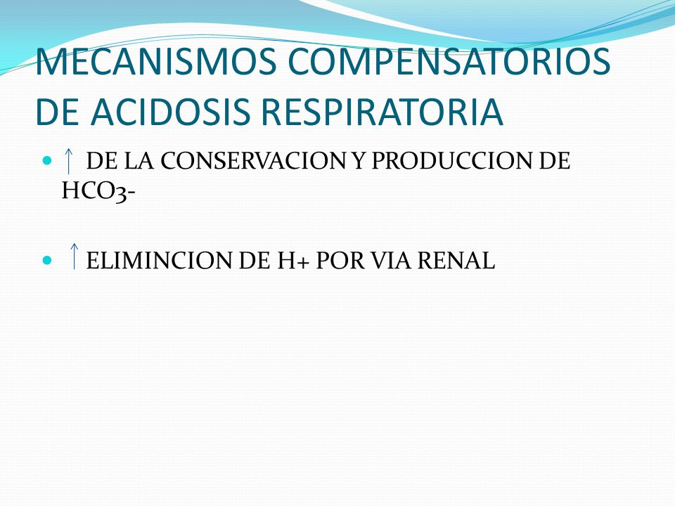 MECANISMOS COMPENSATORIOS DE ACIDOSIS RESPIRATORIA