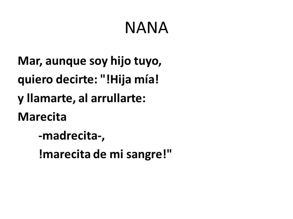 NANA Mar, aunque soy hijo tuyo, quiero decirte: !Hija mía.